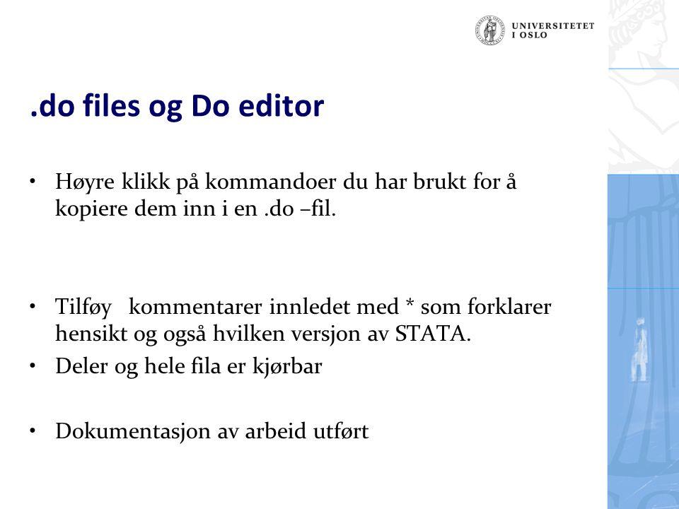 .do files og Do editor Høyre klikk på kommandoer du har brukt for å kopiere dem inn i en.do –fil. Tilføy kommentarer innledet med * som forklarer hens