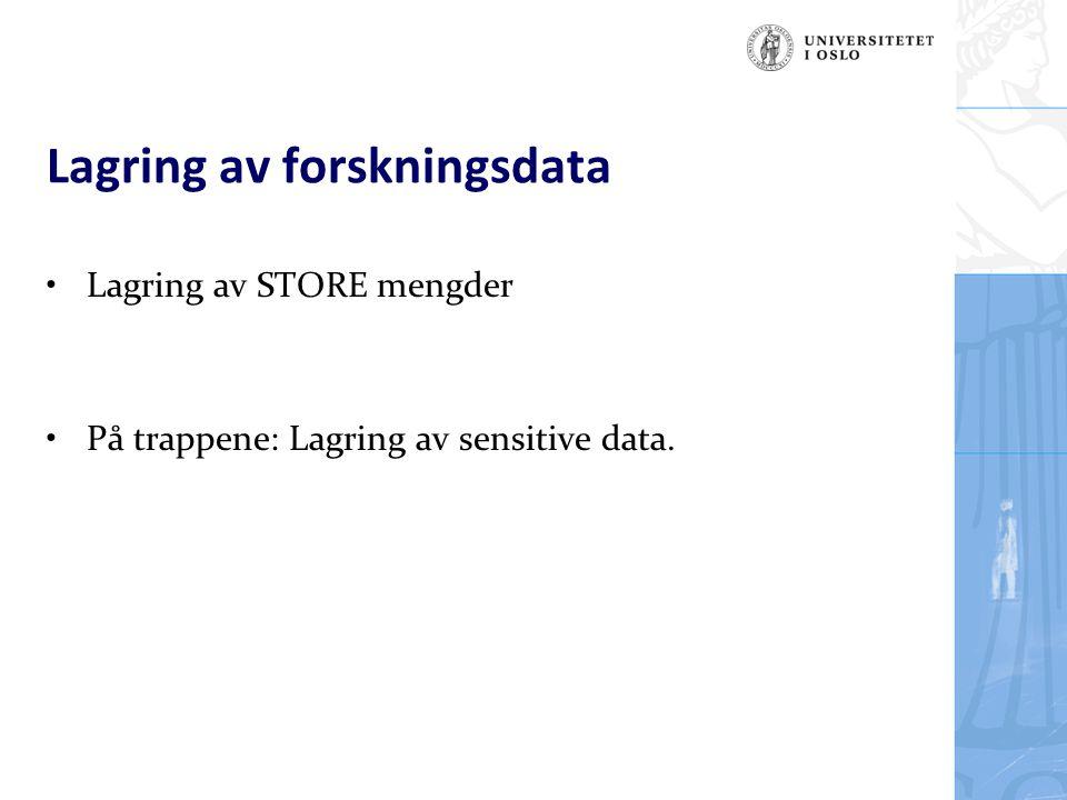Lagring av forskningsdata Lagring av STORE mengder På trappene: Lagring av sensitive data.