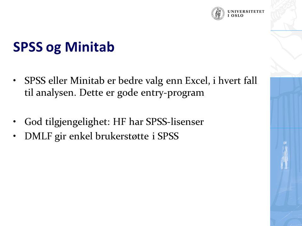 SPSS og Minitab SPSS eller Minitab er bedre valg enn Excel, i hvert fall til analysen. Dette er gode entry-program God tilgjengelighet: HF har SPSS-li