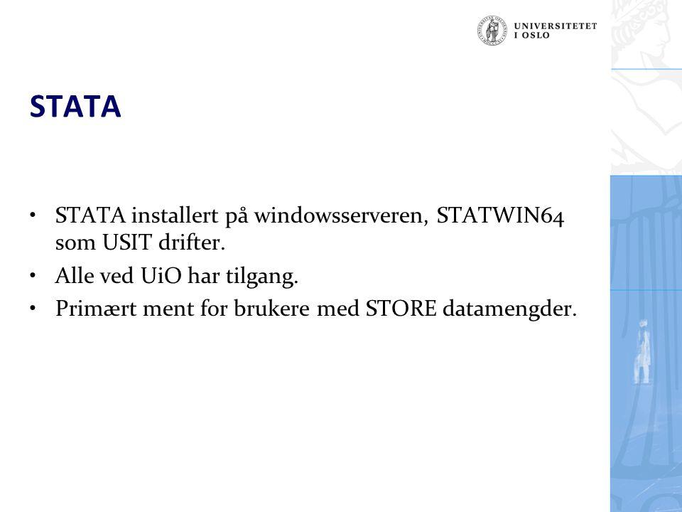 STATA STATA installert på windowsserveren, STATWIN64 som USIT drifter. Alle ved UiO har tilgang. Primært ment for brukere med STORE datamengder.