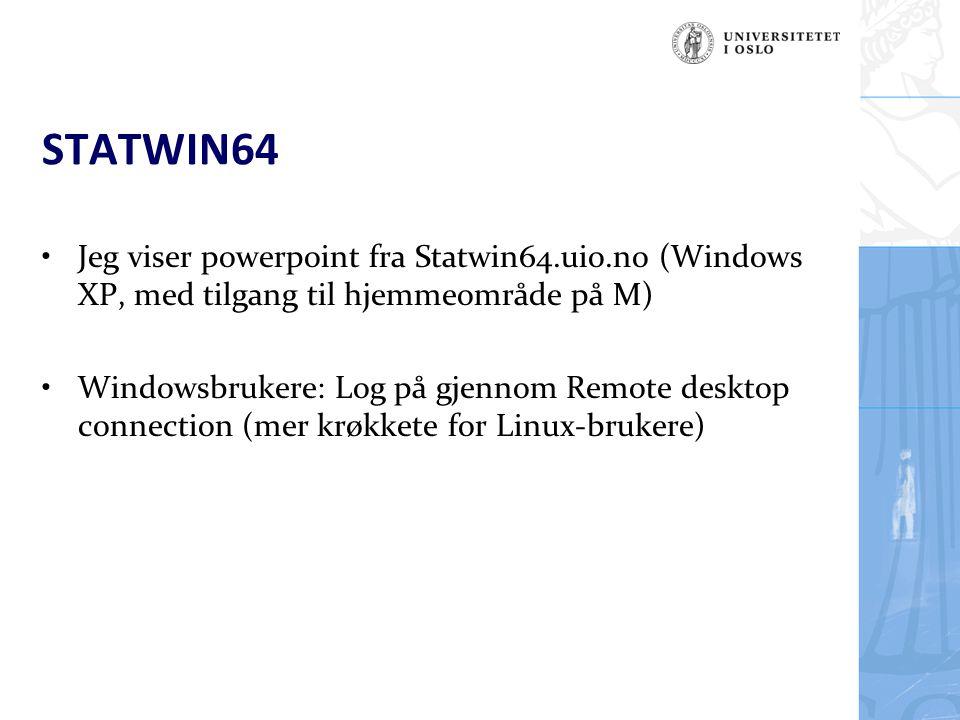 STATWIN64 Jeg viser powerpoint fra Statwin64.uio.no (Windows XP, med tilgang til hjemmeområde på M) Windowsbrukere: Log på gjennom Remote desktop conn