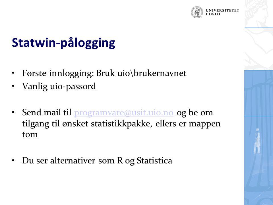 Statwin-pålogging Første innlogging: Bruk uio\brukernavnet Vanlig uio-passord Send mail til programvare@usit.uio.no og be om tilgang til ønsket statis