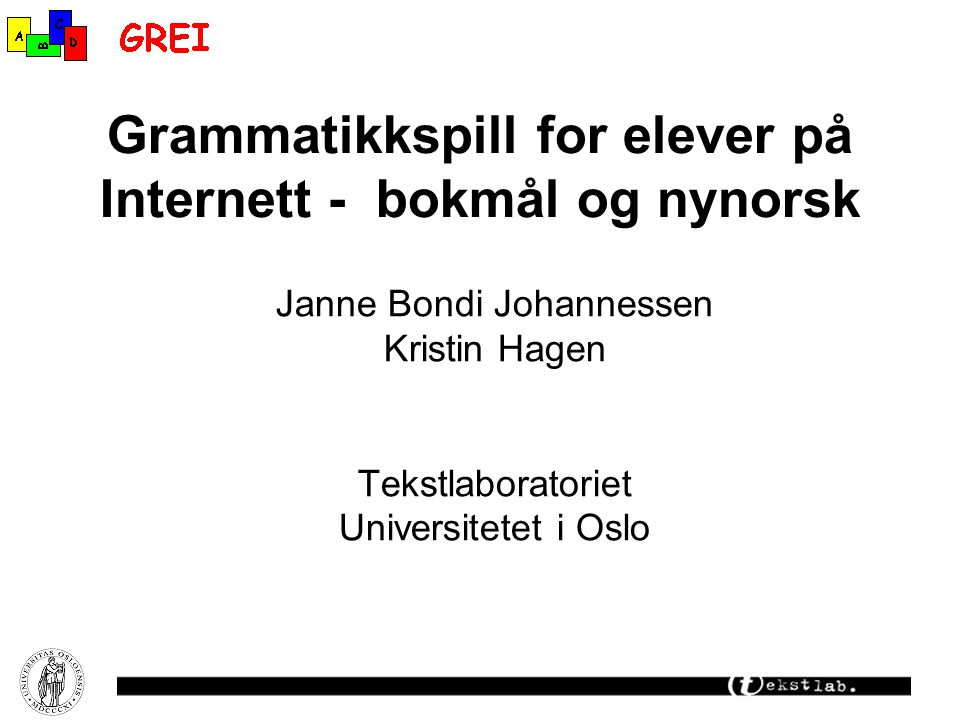 Grammatikkspill for elever på Internett - bokmål og nynorsk Janne Bondi Johannessen Kristin Hagen Tekstlaboratoriet Universitetet i Oslo