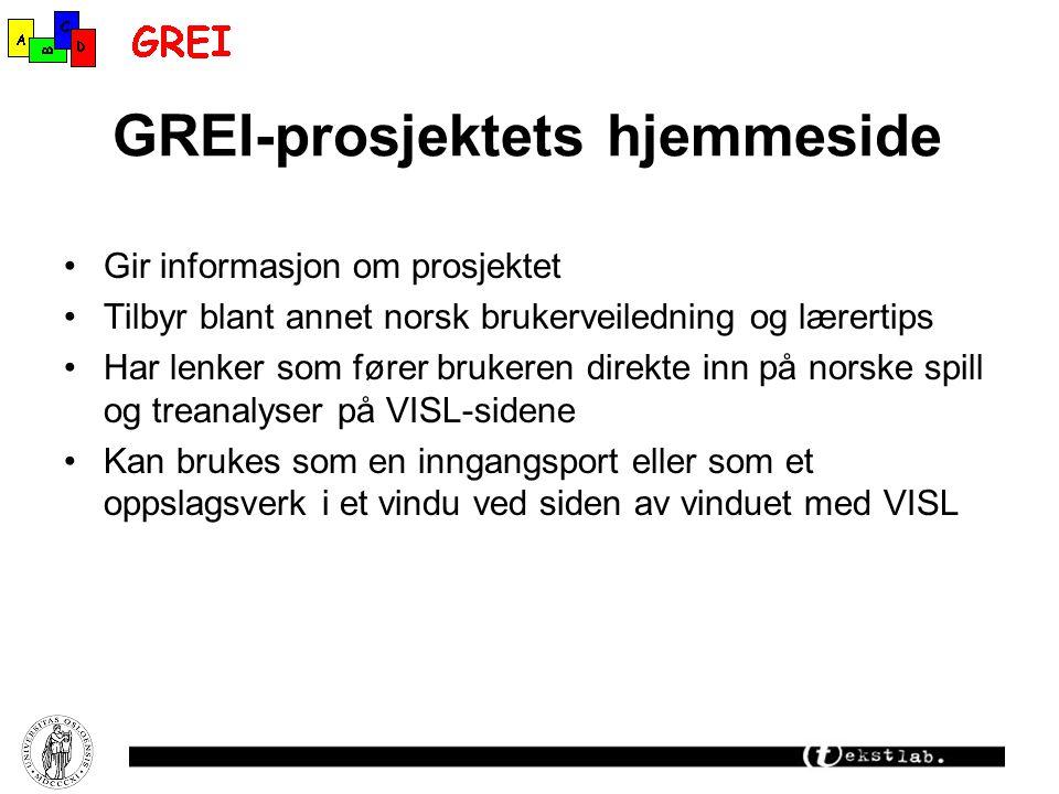 GREI-prosjektets hjemmeside Gir informasjon om prosjektet Tilbyr blant annet norsk brukerveiledning og lærertips Har lenker som fører brukeren direkte inn på norske spill og treanalyser på VISL-sidene Kan brukes som en inngangsport eller som et oppslagsverk i et vindu ved siden av vinduet med VISL
