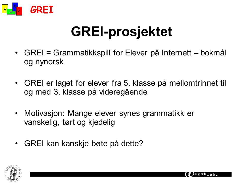 GREI-prosjektet GREI = Grammatikkspill for Elever på Internett – bokmål og nynorsk GREI er laget for elever fra 5.