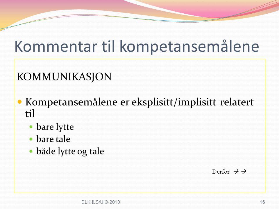 Kommentar til kompetansemålene KOMMUNIKASJON Kompetansemålene er eksplisitt/implisitt relatert til bare lytte bare tale både lytte og tale Derfor  