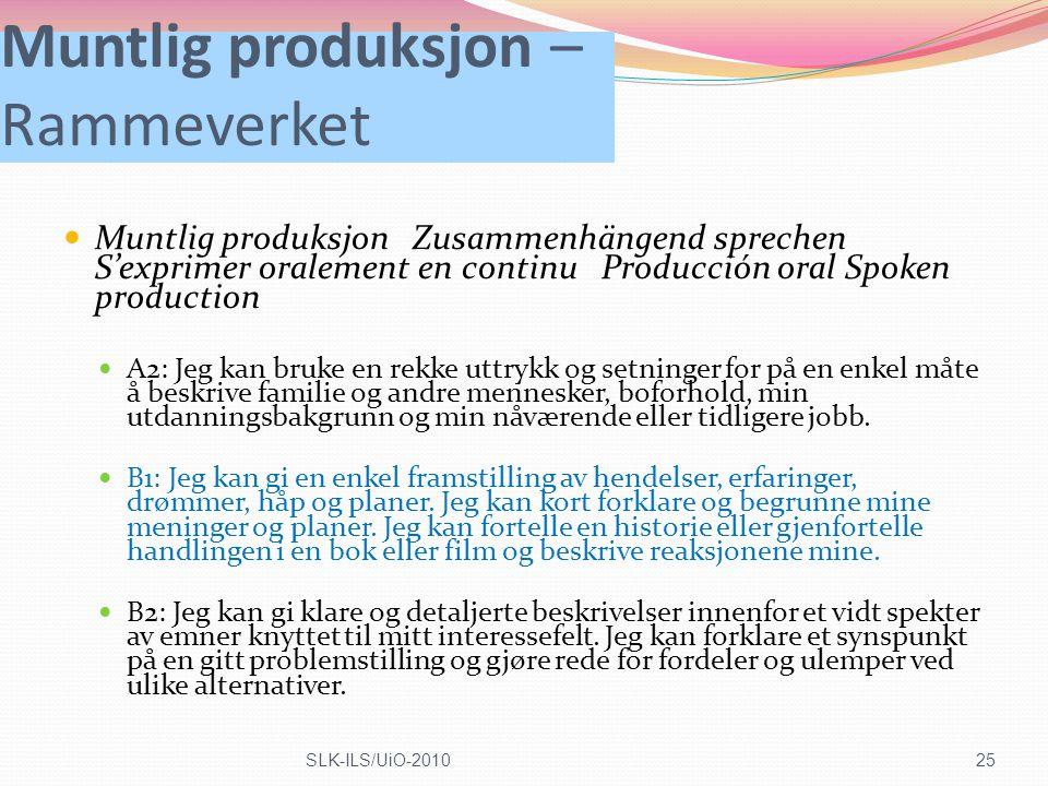 Muntlig produksjon – Rammeverket Muntlig produksjon Zusammenhängend sprechen S'exprimer oralement en continu Producción oral Spoken production A2: Jeg