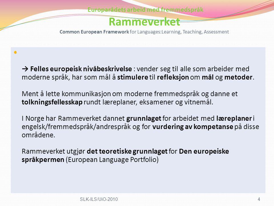 Europarådets arbeid med fremmedspråk Rammeverket Common European Framework for Languages:Learning, Teaching, Assessment → Felles europeisk nivåbeskriv