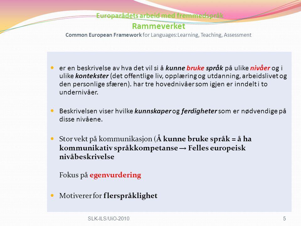 Kommentar til kompetansemålene KOMMUNIKASJON Kompetansemålene er eksplisitt/implisitt relatert til bare lytte bare tale både lytte og tale Derfor   16SLK-ILS/UiO-2010