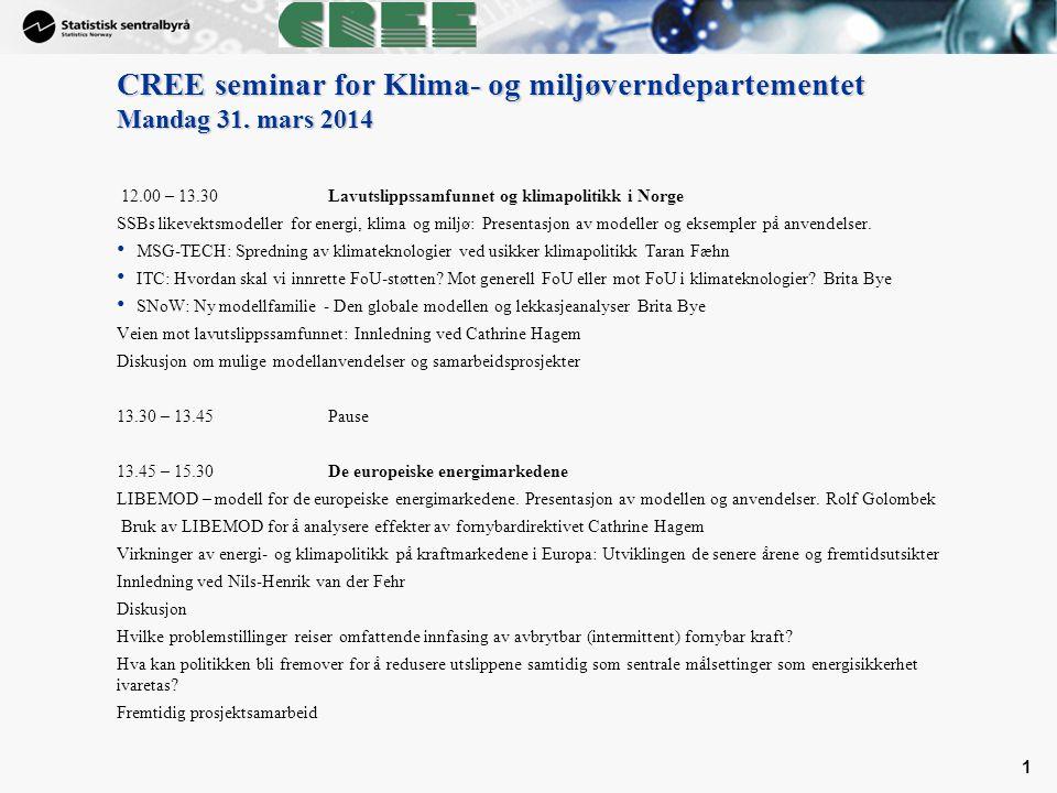 1 CREE seminar for Klima- og miljøverndepartementet Mandag 31. mars 2014 12.00 – 13.30Lavutslippssamfunnet og klimapolitikk i Norge SSBs likevektsmode