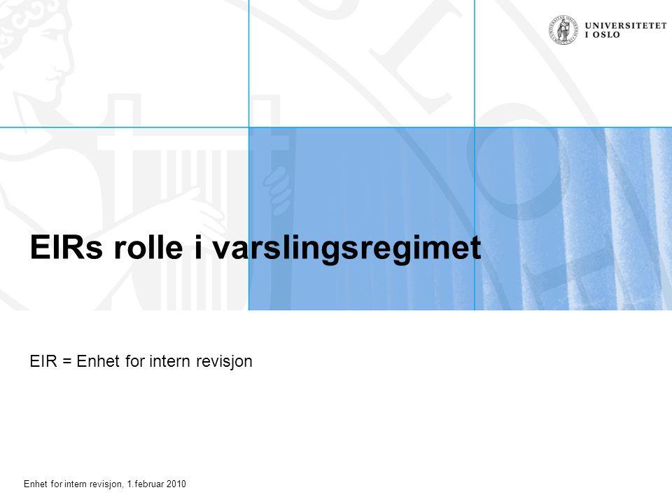 Enhet for intern revisjon, 1.februar 2010 EIRs rolle i varslingsregimet EIR = Enhet for intern revisjon