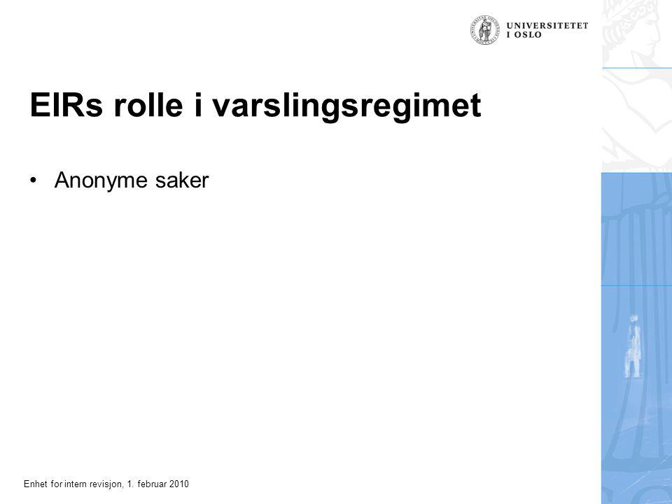 Enhet for intern revisjon, 1. februar 2010 EIRs rolle i varslingsregimet Anonyme saker