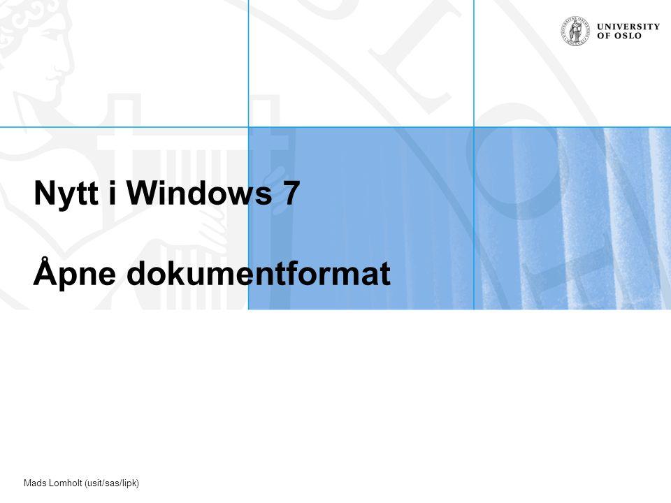 Mads Lomholt (usit/sas/lipk) Nytt i Windows 7 Åpne dokumentformat