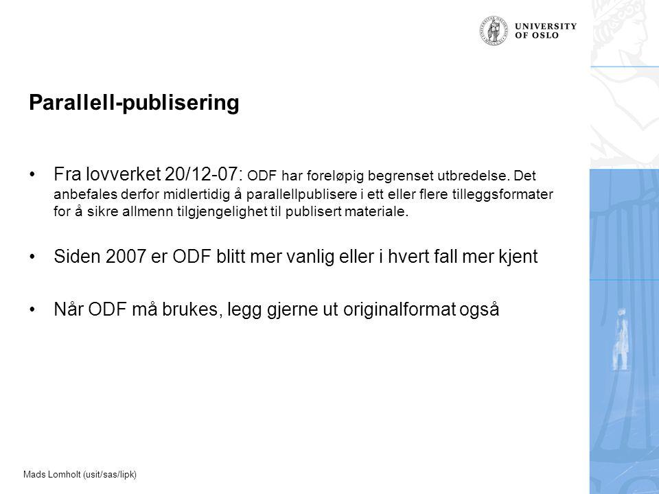Mads Lomholt (usit/sas/lipk) Parallell-publisering Fra lovverket 20/12-07: ODF har foreløpig begrenset utbredelse.