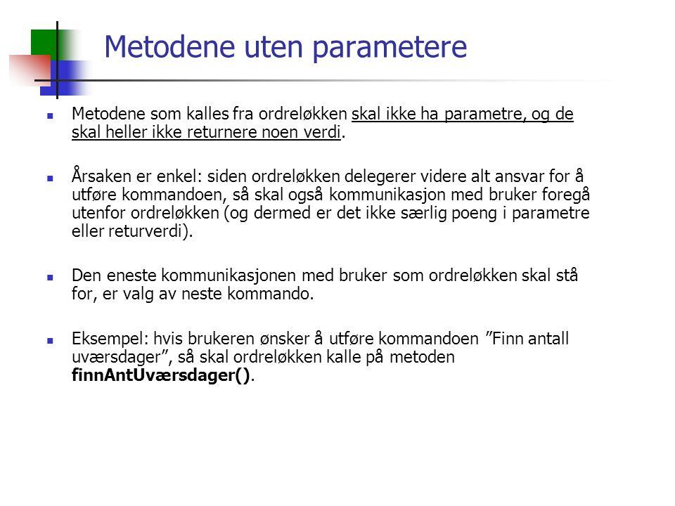 Metodene uten parametere Metodene som kalles fra ordreløkken skal ikke ha parametre, og de skal heller ikke returnere noen verdi.