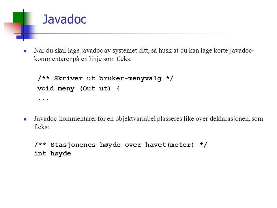 Javadoc Når du skal lage javadoc av systemet ditt, så husk at du kan lage korte javadoc- kommentarer på en linje som f.eks: /** Skriver ut bruker-menyvalg */ void meny (Out ut) {...