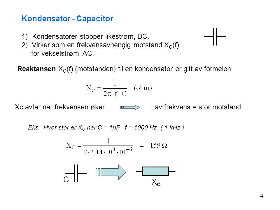 4 1)Kondensatorer stopper likestrøm, DC. 2) Virker som en frekvensavhengig motstand X C (f) for vekselstrøm, AC. Reaktansen X C (f) (motstanden) til e