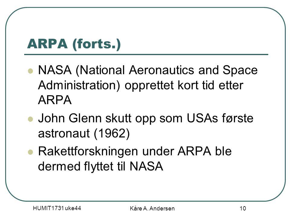 HUMIT1731 uke44 Kåre A. Andersen 10 ARPA (forts.) NASA (National Aeronautics and Space Administration) opprettet kort tid etter ARPA John Glenn skutt
