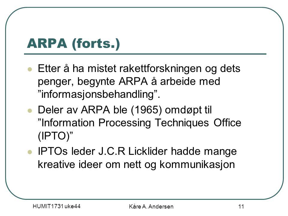 """HUMIT1731 uke44 Kåre A. Andersen 11 ARPA (forts.) Etter å ha mistet rakettforskningen og dets penger, begynte ARPA å arbeide med """"informasjonsbehandli"""