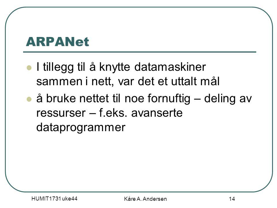 HUMIT1731 uke44 Kåre A. Andersen 14 ARPANet I tillegg til å knytte datamaskiner sammen i nett, var det et uttalt mål å bruke nettet til noe fornuftig