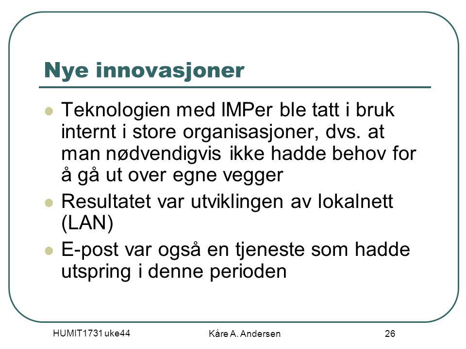 HUMIT1731 uke44 Kåre A. Andersen 26 Nye innovasjoner Teknologien med IMPer ble tatt i bruk internt i store organisasjoner, dvs. at man nødvendigvis ik