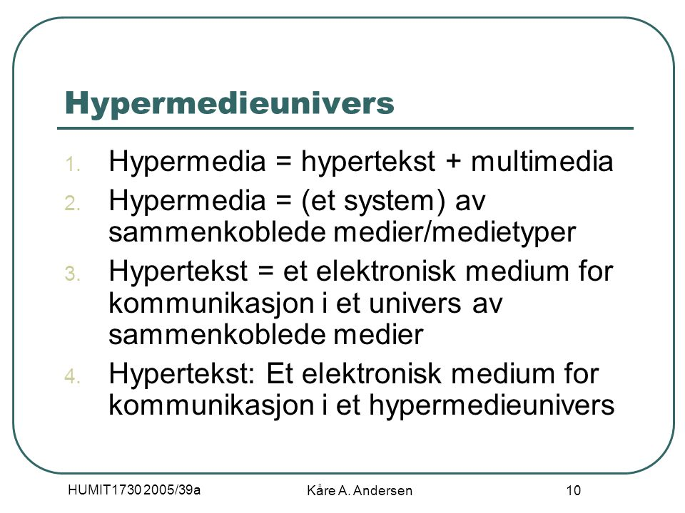 HUMIT1730 2005/39a Kåre A. Andersen 10 Hypermedieunivers 1.