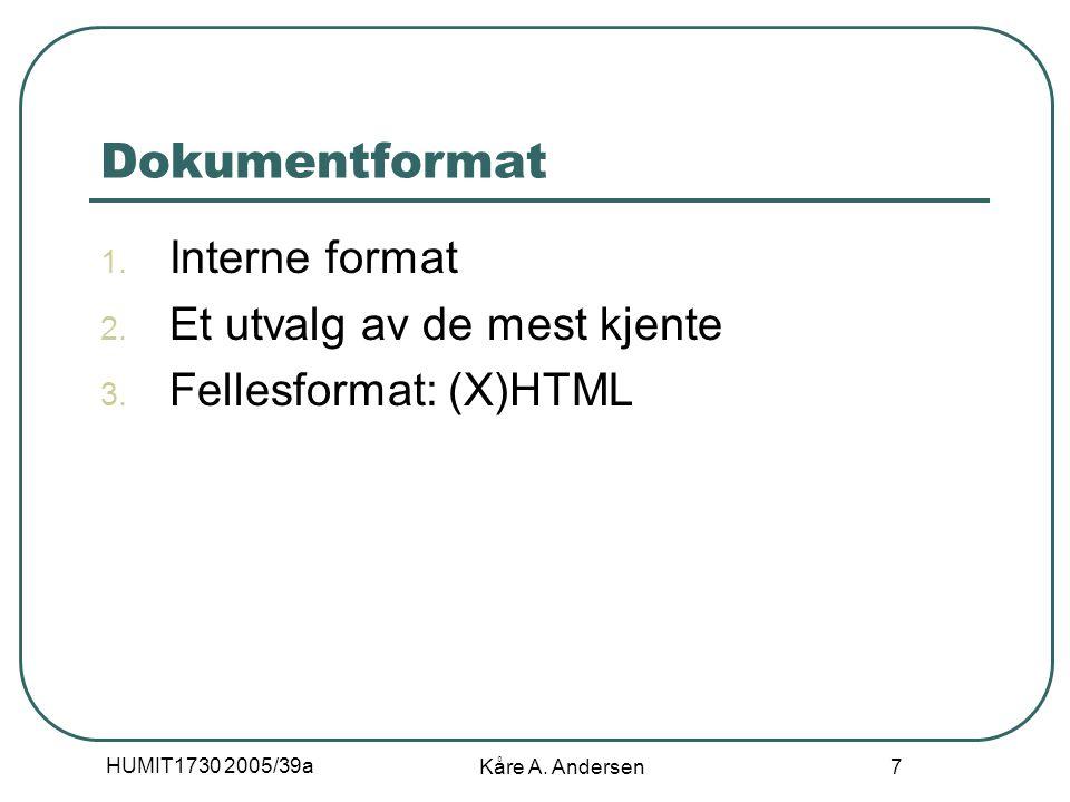 HUMIT1730 2005/39a Kåre A. Andersen 7 Dokumentformat 1.