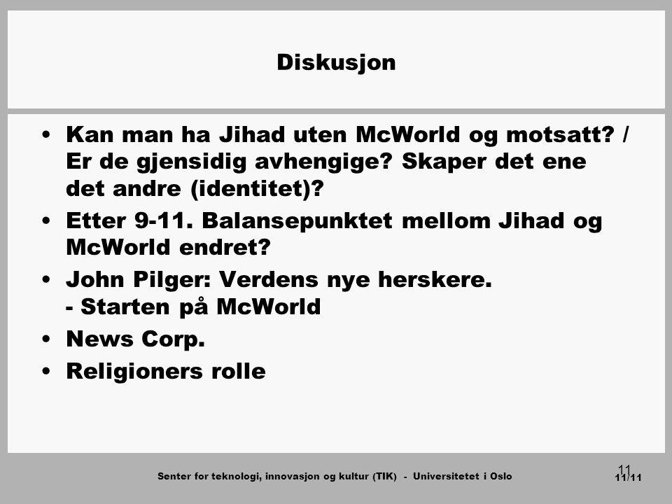 Senter for teknologi, innovasjon og kultur (TIK) - Universitetet i Oslo 11/11 11 Diskusjon Kan man ha Jihad uten McWorld og motsatt.