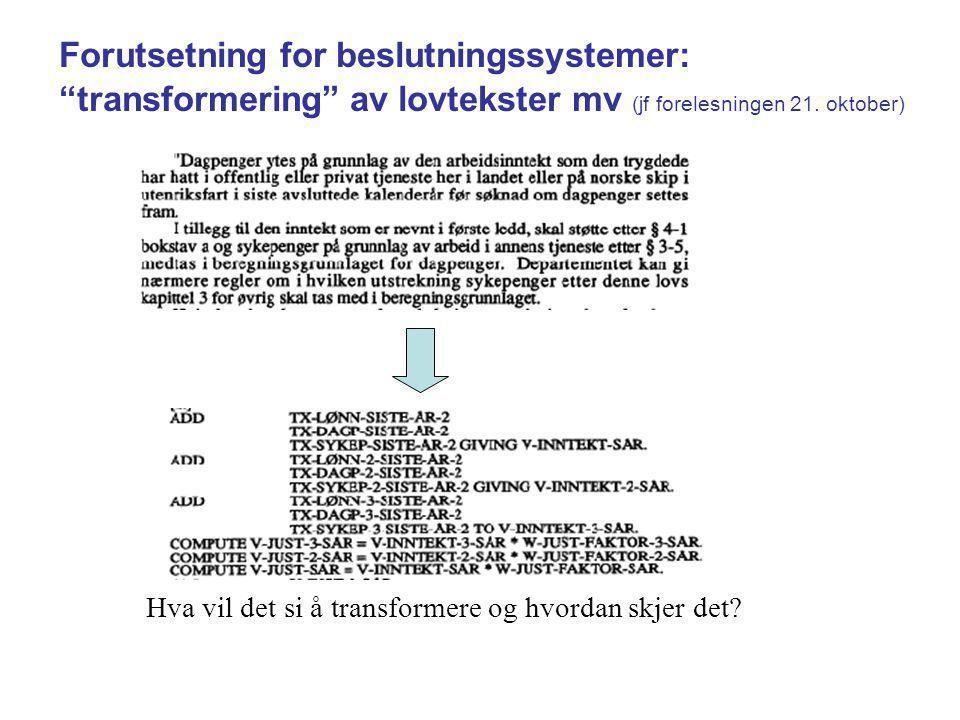 Forutsetning for beslutningssystemer: transformering av lovtekster mv (jf forelesningen 21.