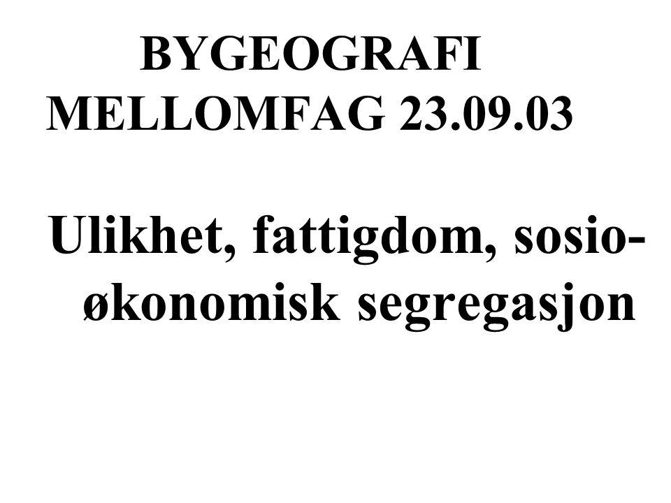BYGEOGRAFI MELLOMFAG 23.09.03 Ulikhet, fattigdom, sosio- økonomisk segregasjon
