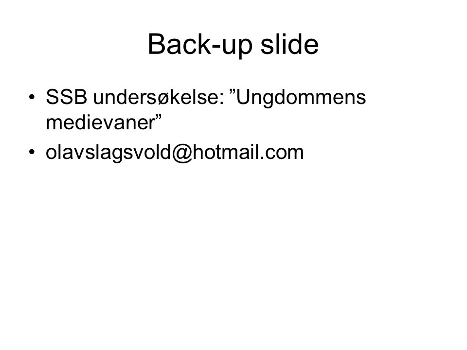 """Back-up slide SSB undersøkelse: """"Ungdommens medievaner"""" olavslagsvold@hotmail.com"""