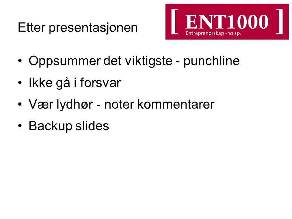 Etter presentasjonen Oppsummer det viktigste - punchline Ikke gå i forsvar Vær lydhør - noter kommentarer Backup slides