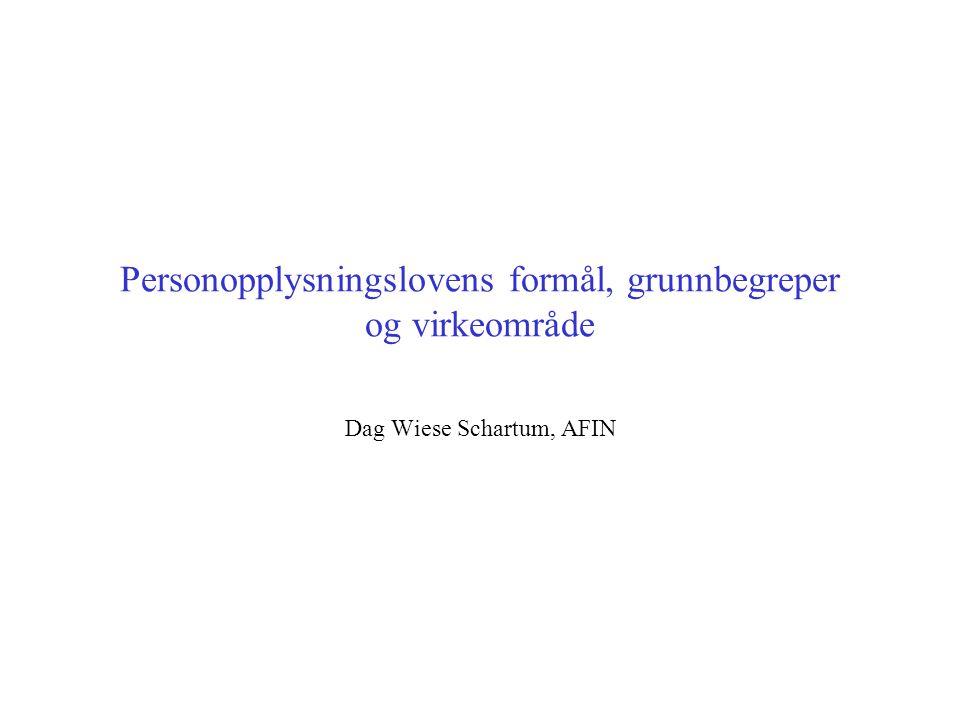 Personopplysningslovens formål, grunnbegreper og virkeområde Dag Wiese Schartum, AFIN