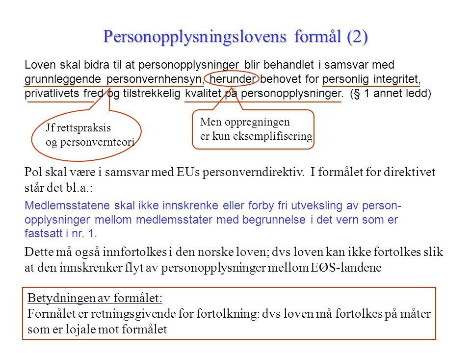 Jf rettspraksis og personvernteori Personopplysningslovens formål (2) Loven skal bidra til at personopplysninger blir behandlet i samsvar med grunnleg