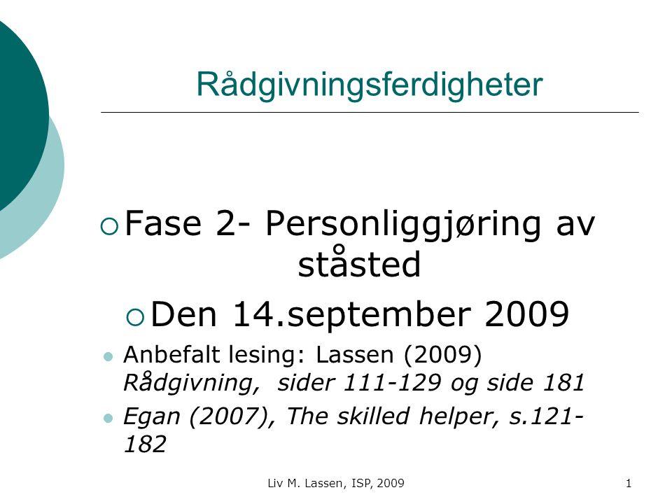 Liv M. Lassen, ISP, 20091 Rådgivningsferdigheter  Fase 2- Personliggjøring av ståsted  Den 14.september 2009 Anbefalt lesing: Lassen (2009) Rådgivni