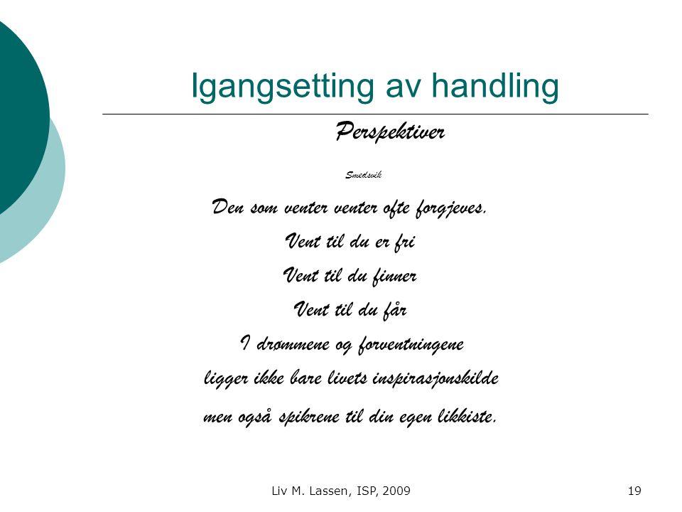 Liv M. Lassen, ISP, 200919 Igangsetting av handling Perspektiver Smedsvik Den som venter venter ofte forgjeves. Vent til du er fri Vent til du finner