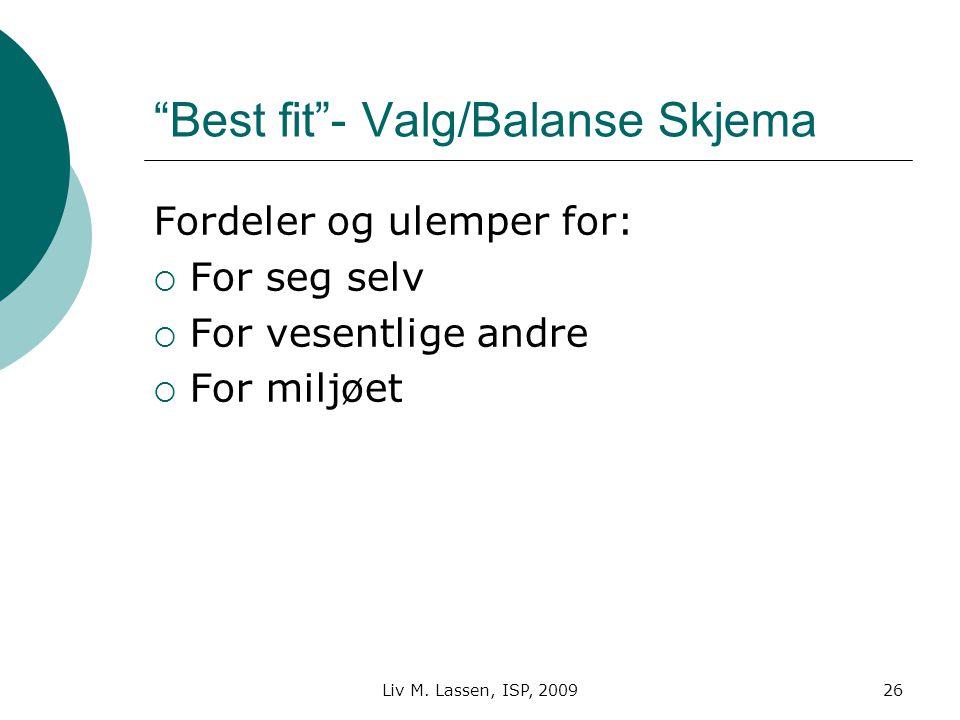 """Liv M. Lassen, ISP, 200926 """"Best fit""""- Valg/Balanse Skjema Fordeler og ulemper for:  For seg selv  For vesentlige andre  For miljøet"""
