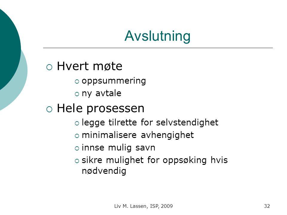 Liv M. Lassen, ISP, 200932 Avslutning  Hvert møte  oppsummering  ny avtale  Hele prosessen  legge tilrette for selvstendighet  minimalisere avhe