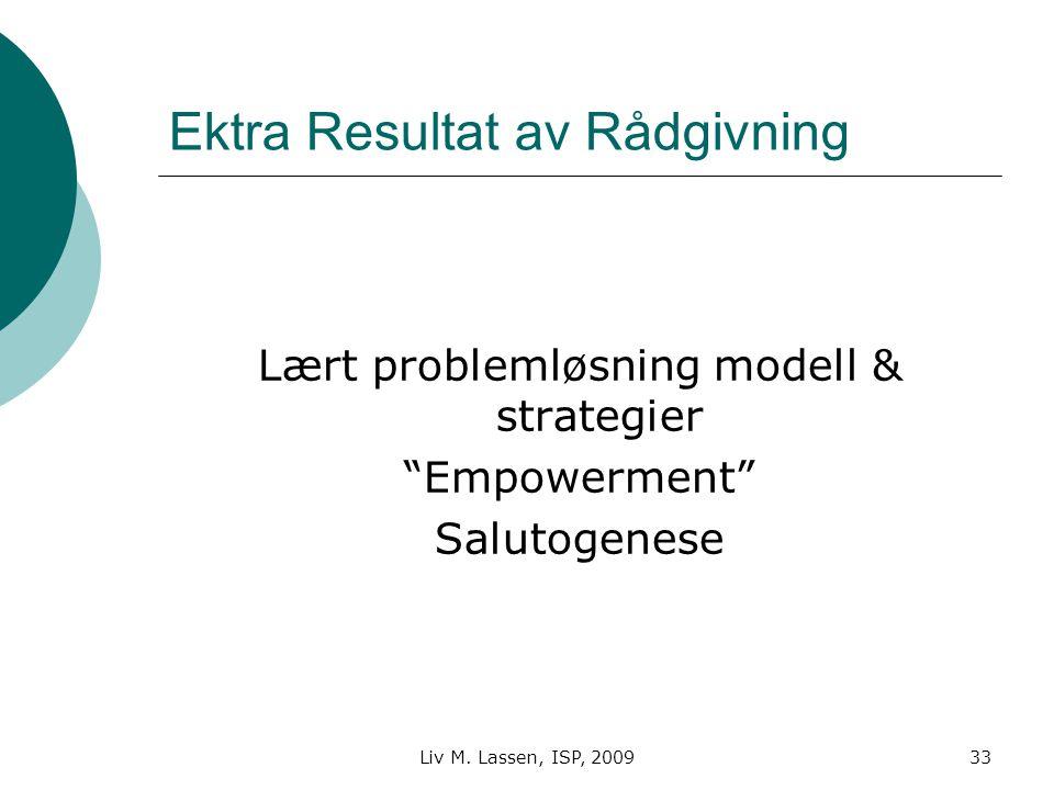"""Liv M. Lassen, ISP, 200933 Ektra Resultat av Rådgivning Lært problemløsning modell & strategier """"Empowerment"""" Salutogenese"""