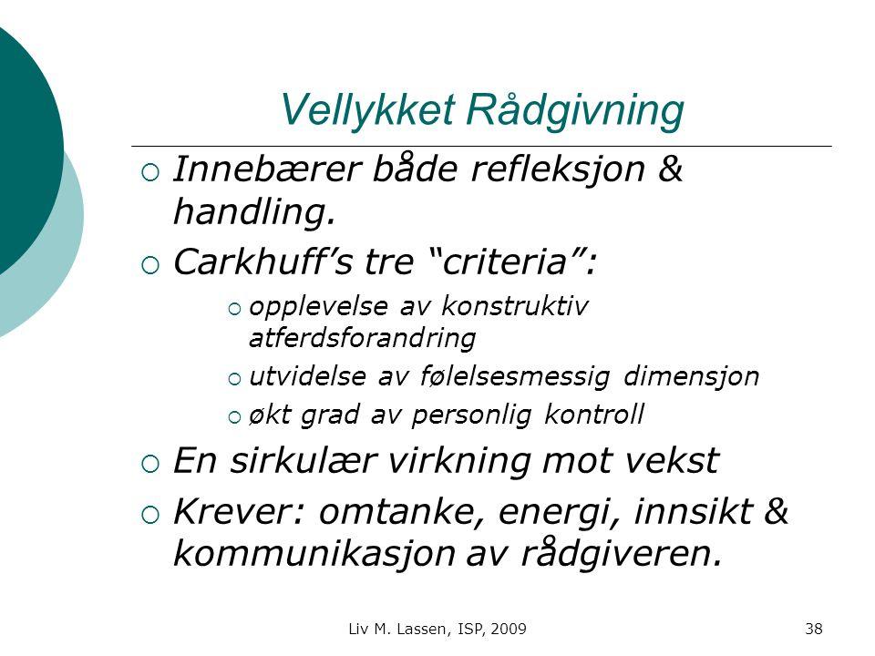 """Liv M. Lassen, ISP, 200938 Vellykket Rådgivning  Innebærer både refleksjon & handling.  Carkhuff's tre """"criteria"""":  opplevelse av konstruktiv atfer"""