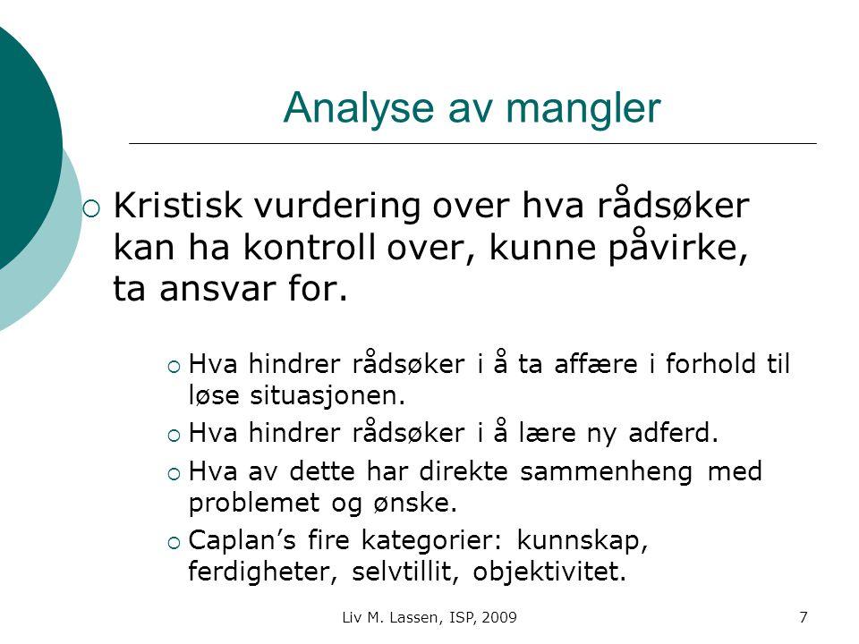 Liv M. Lassen, ISP, 20097 Analyse av mangler  Kristisk vurdering over hva rådsøker kan ha kontroll over, kunne påvirke, ta ansvar for.  Hva hindrer