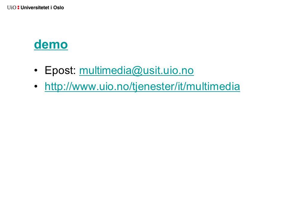 demo Epost: multimedia@usit.uio.nomultimedia@usit.uio.no http://www.uio.no/tjenester/it/multimedia