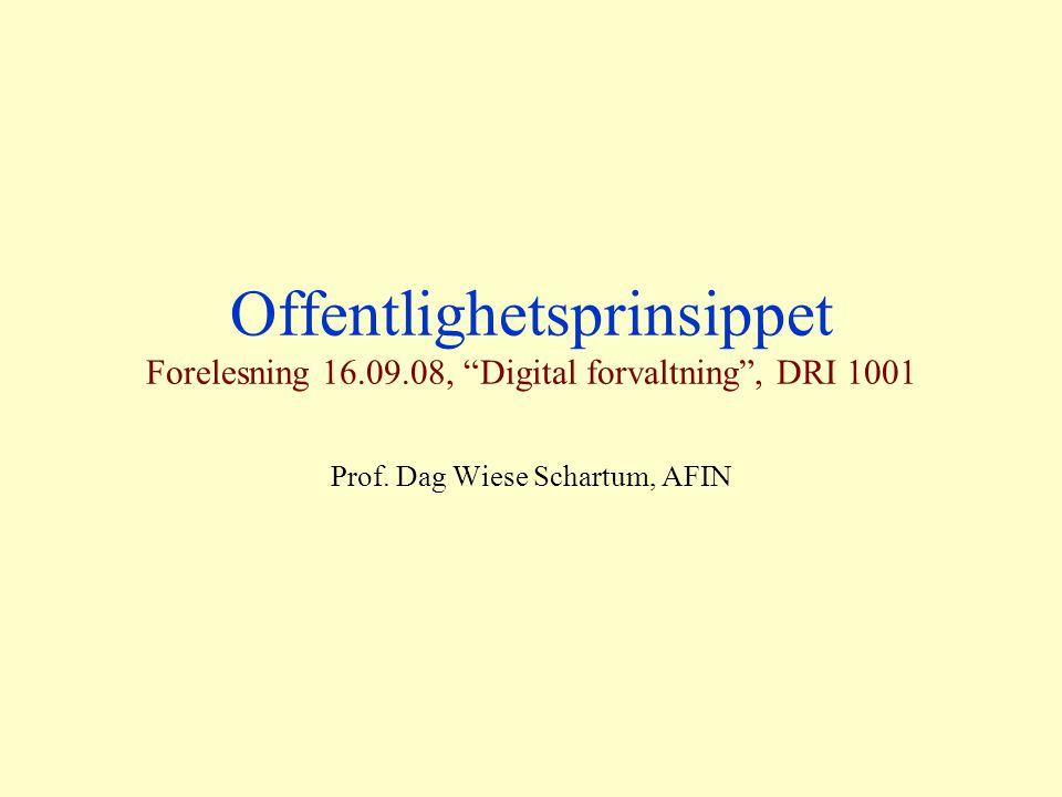 Offentlighetsprinsippet Forelesning 16.09.08, Digital forvaltning , DRI 1001 Prof.
