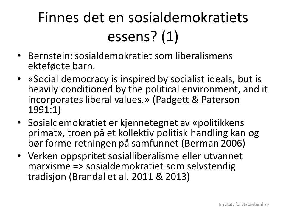 Finnes det en sosialdemokratiets essens? (1) Bernstein: sosialdemokratiet som liberalismens ektefødte barn. «Social democracy is inspired by socialist