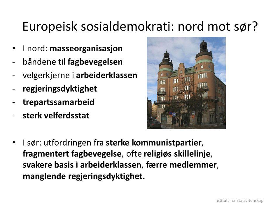 Europeisk sosialdemokrati: nord mot sør? I nord: masseorganisasjon -båndene til fagbevegelsen -velgerkjerne i arbeiderklassen -regjeringsdyktighet -tr