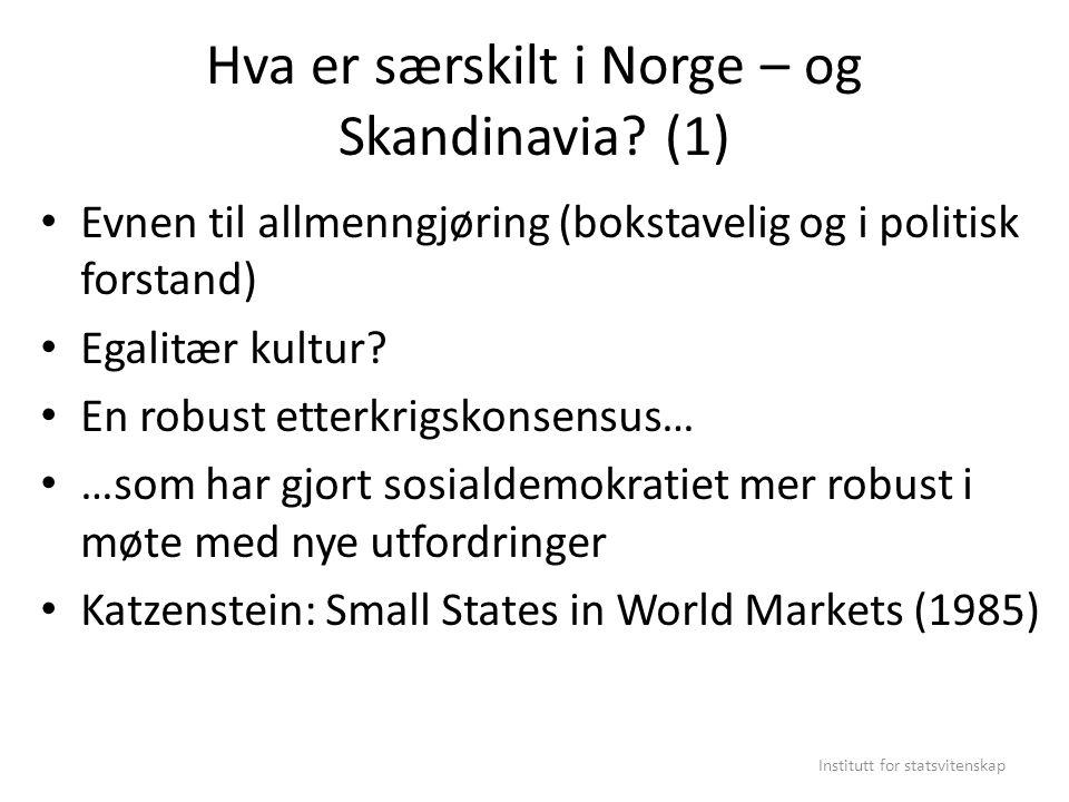 Hva er særskilt i Norge – og Skandinavia? (1) Evnen til allmenngjøring (bokstavelig og i politisk forstand) Egalitær kultur? En robust etterkrigskonse