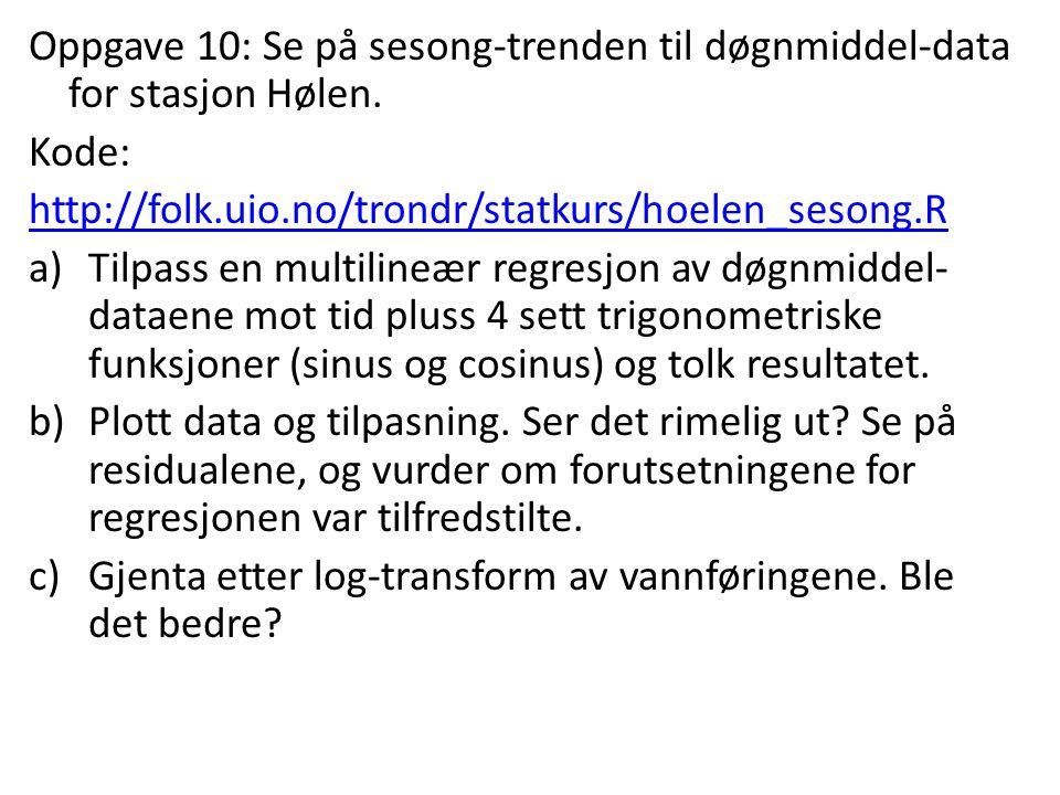 Oppgave 10: Se på sesong-trenden til døgnmiddel-data for stasjon Hølen. Kode: http://folk.uio.no/trondr/statkurs/hoelen_sesong.R a)Tilpass en multilin