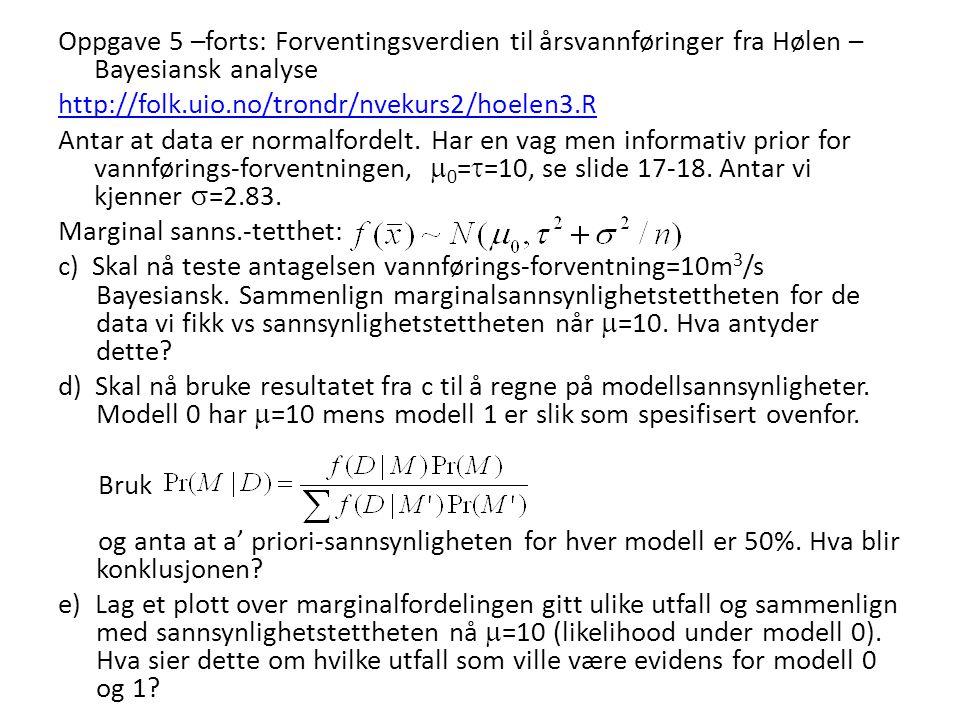 Oppgave 5 –forts: Forventingsverdien til årsvannføringer fra Hølen – Bayesiansk analyse http://folk.uio.no/trondr/nvekurs2/hoelen3.R Antar at data er