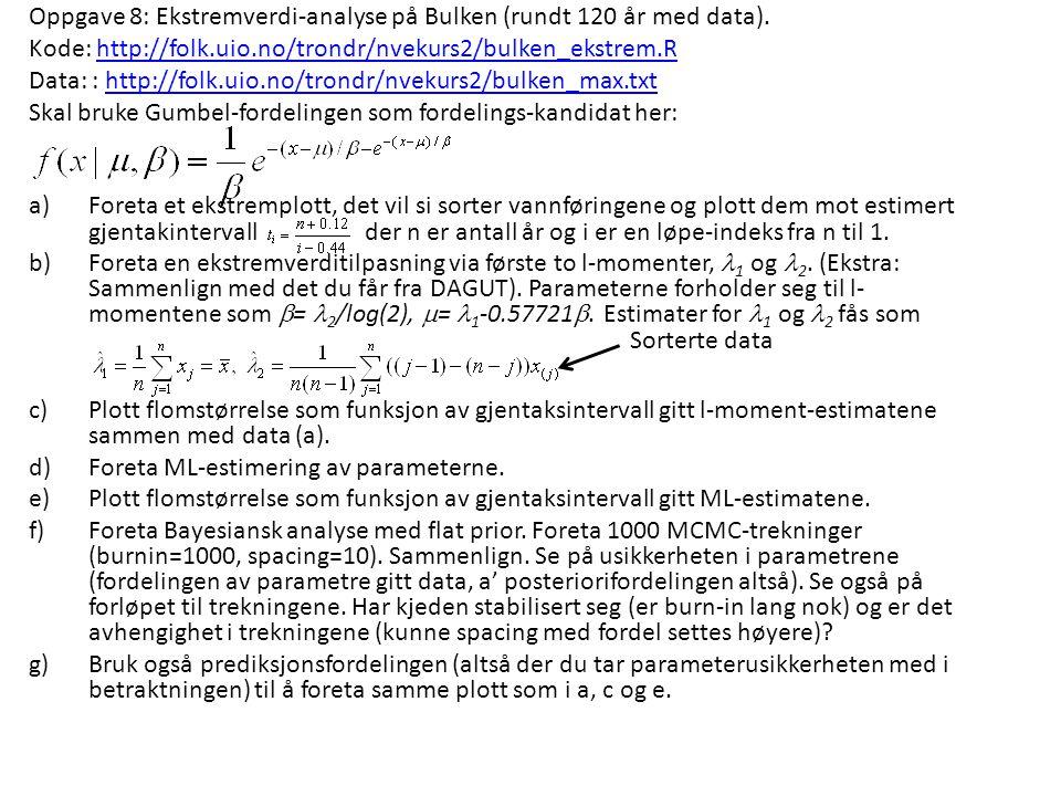 Oppgave 8: Ekstremverdi-analyse på Bulken (rundt 120 år med data). Kode: http://folk.uio.no/trondr/nvekurs2/bulken_ekstrem.Rhttp://folk.uio.no/trondr/