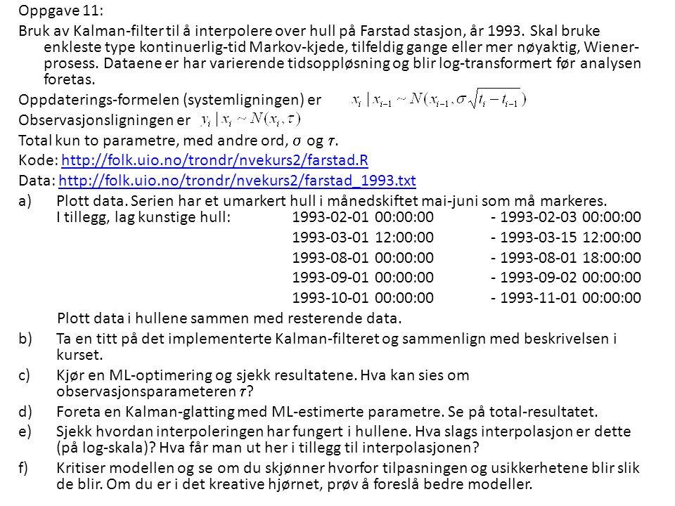 Oppgave 11: Bruk av Kalman-filter til å interpolere over hull på Farstad stasjon, år 1993. Skal bruke enkleste type kontinuerlig-tid Markov-kjede, til